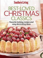 Southern Living Best-Loved Christmas Classics : Favorite Holiday Recipes and Easy Decorating Ideas - The Editors of Southern Living Magazine