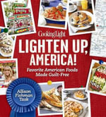 Cooking Light Lighten Up, America! : Favorite American Foods Made Guilt-Free - Allison Fishman