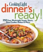 Cooking Light Dinner's Ready! : 250 Easy Weeknight Dishes - Cooking Light Magazine