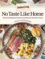 Southern Living No Taste Like Home : Celebrating Local Flavors from Across the South - The Editors of Southern Living Magazine