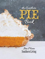 The Southern Pie Book : Home Baked Goodness Fresh from the Kitchen - The Editors of Southern Living Magazine