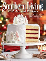 Southern Living Annual Recipes : Every Single Recipe from 2013 -- Over 750! - The Editors of Southern Living Magazine