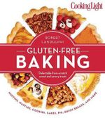 Gluten-Free Baking : Delectable From-Scratch Sweet and Savory Treats - Robert Landolphi