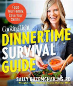 Cooking Light Dinnertime Survival Guide : Feed Your Family. Save Your Sanity! - Sally Kuzemchak