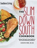 Southern Living the Slim Down South Cookbook : Eating Well and Living Healthy in the Land of Biscuits and Bacon - Carolyn O'Neil