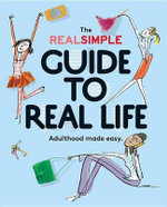 The Real Simple Guide to Real Life - Editors of Real Simple Magazine