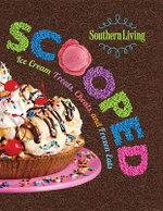 Southern Living Scooped : Ice Cream Treats, Cheats, and Frozen Eats - Oxmoor House