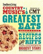 Southern Living Country Music's Greatest Eats - Presented by Cmt : Showstopping Recipes & Riffs from Country's Biggest Stars - The Editors of Southern Living Magazine
