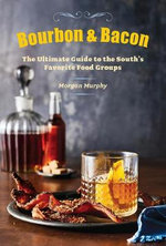 Southern Living Bourbon & Bacon : The Ultimate Guide to the South's Favorite Foods - Morgan Murphy