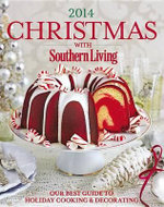 Christmas with Southern Living 2014 : Our Best Guide to Holiday & Decorating - The Editors of Southern Living Magazine