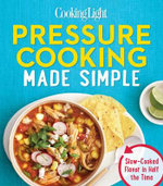 Cooking Light Pressure Cooking Made Simple : Slow-Cooked Flavor in Half the Time - Cooking Light Magazine