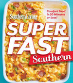 Southern Living Superfast Southern : Comfort Food in 20 Minutes or Less! - Southern Living