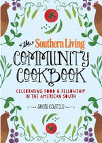 The Southern Living Community Cookbook : Celebrating Food and Fellowship in the American South - The Editors of Southern Living Magazine