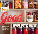 Cooking Light the Good Pantry : Homemade Foods & Mixes Lower in Sugar, Salt & Fat - The Editors of Cooking Light Magazine