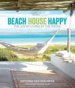 Coastal Living Beach House Happy : The Joy of Living by the Water - Antonia Van der Meer