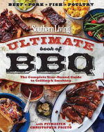 Southern Living Ultimate Book of BBQ : The Complete Year-Round Guide to Grilling and Smoking - Ashley Strickland
