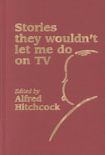 Alfred Hitchcock Presents : Stories They Wouldn't Let Me Do on TV - Alfred Hitchcock