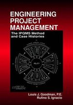 Engineering Project Management : The IPQMS Method and Case Histories - Louis Goodman