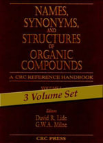 Names, Synonyms and Structures of Organic Compounds: v. 1-3 : A CRC Reference Handbook - David R. Lide