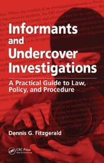 Informants and Undercover Investigations : A Practical Guide to Law, Policy, and Procedure - Denis G. Fitzgerald