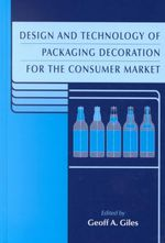 Design and Technology of Packaging Decoration for the Consumer Market : Sheffield Packaging Technology - Geoff A. Giles