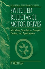 Switched Reluctance Motor Drives : Modeling, Simulation, Analysis, Design and Applications - R. Krishnan