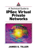 A Technical Guide to Ipsec Virtual Private Networks - James S. Tiller