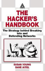 The Hacker's Handbook : The Strategy Behind Breaking into and Defending Networks - Susan Young