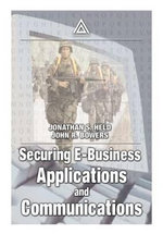 Securing E-Business Applications and Communications - Jonathan S. Held