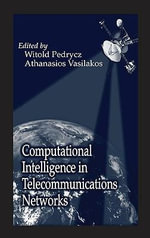 Computational Intelligence in Telecommunications Networks : Analysis and Design of Intelligent Systems - Witold Pedrycz