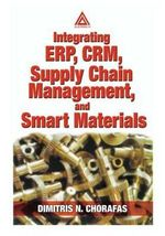 Integrating ERP, CRM, Supply Chain Management, and Smart Materials - Dimitris N. Chorafas