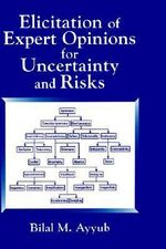 Elicitation of Expert Opinions for Uncertainty and Risks - Bilal M. Ayyub