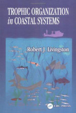 Trophic Organization in Coastal Systems : Long-Term Responses to Nutrient Loading and Associated Changes of Phytoplankton - Robert J. Livingston