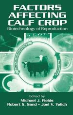 Factors Affecting Calf Crop: Biotechnology of Reproduction : Biotechnology of Reproduction / Edited by Michael J. Fields, Robert S. Sand, Joel V. Yelich. - Michael J. Fields