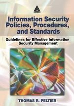 Information Security Policies, Procedures and Standards : Guidelines for Effective Information Security Management - Thomas R. Peltier
