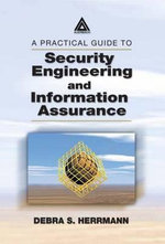 A Practical Guide to Security Engineering and Information Assurance - Debra S. Herrmann