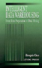 Intelligent Data Warehousing : From Data Preparation to Data Mining - Zhengxin Chen