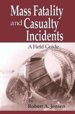 Mass Fatality and Casualty Incidents : A Field Guide - Robert A. Jensen