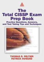 The Total CISSP Exam Prep Book : Practice Questions, Answers and Test Taking Tips and Techniques - Thomas R. Peltier