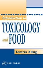 Introduction to Toxicology and Food : Toxin Science, Food Toxicants, Chemoprevention - Tomris Altug