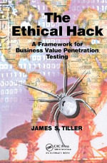 The Ethical Hack : Testing Security Measures through the Act of Exploitation - James S. Tiller