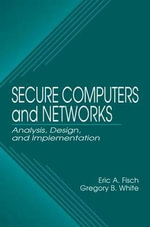 Secure Computers and Networks : Analysis, Design, and Implementation - E.A. Fisch