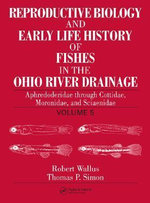 Reproductive Biology and Early Life History of Fishes in the Ohio River Drainage : Aphredoderidae Through Sciaenidae v. 5 - Robert Wallus