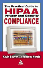 The Practical Guide to Hipaa Privacy and Security Compliance - Kevin Beaver