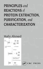 Principles and Reactions of Protein Extraction, Purification, and Characterization - Hafiz Ahmed