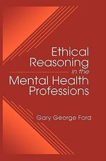 Ethical Reasoning in the Mental Health Professions : Stress and Immunity, Second Edition - Gary G. Ford