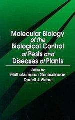 Molecular Biology of the Biological Control of Pests and Diseases of Plants - Muthukumaran Gunasekaran
