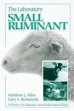 The Laboratory Small Ruminant : Laboratory Animal Pocket Reference - Matthew J. Allen