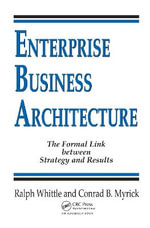 Enterprise Business Architecture : The Formal Link Between Strategy and Results - Conrad B. Myrick