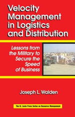 Velocity Management in Logistics and Distribution : Lessons from the Military to Secure the Speed of Business - Joseph L. Walden